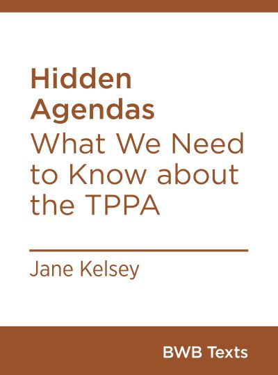 Hidden Agendas - What We Need to Know about the TPPA
