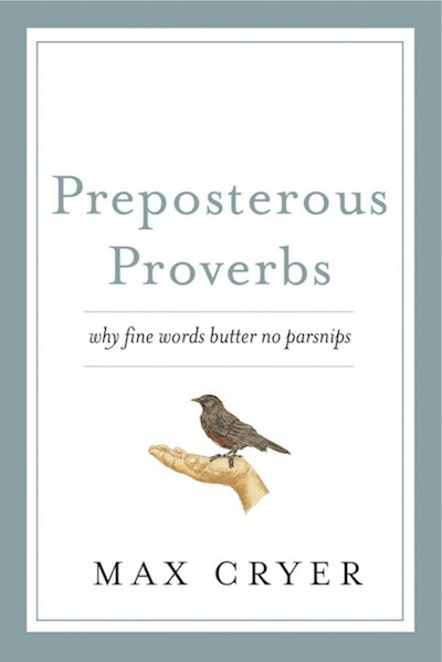 Preposterous Proverbs: Why fine words butter no parsnips