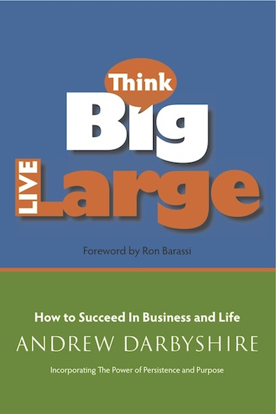Think Big Live Large: How to Succeed In Business and Life