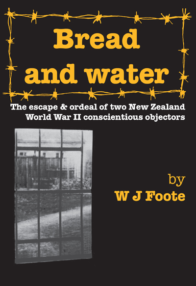 Bread and water: The escape and ordeal of two New Zealand World War II conscientious objectors