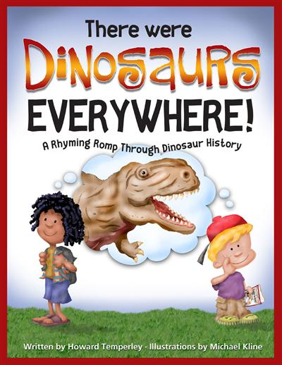 There Were Dinosaurs Everywhere!: A Rhyming Romp Through Dinosaur History