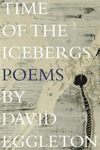 Time of the Icebergs: Poems by David Eggleton