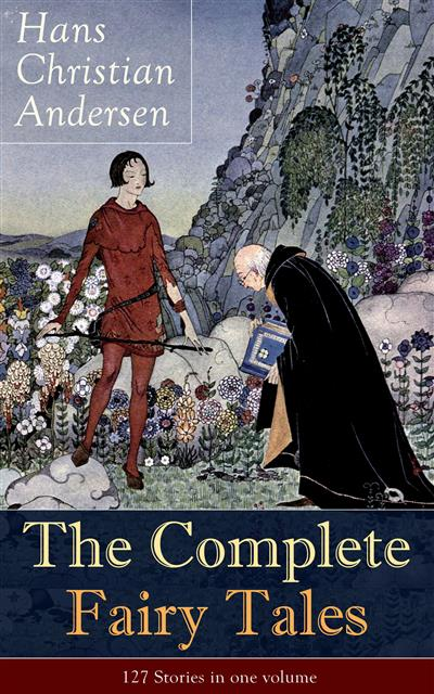 The Complete Fairy Tales of Hans Christian Andersen: 127 Stories in one volume: From the most beloved writer of children's stories and fairy tales, including The Little Mermaid, The Snow Queen, The Ugly Duckling, The Nightingale, The Emperor's New Clothes, Thumbelina and more