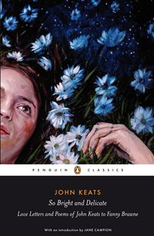 So Bright and Delicate: Love Letters and Poems of John Keats to Fanny Brawne: Love Letters and Poems of John Keats to Fanny Brawne