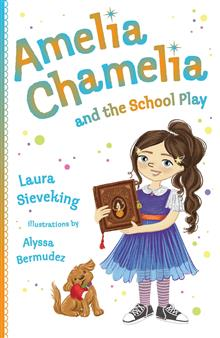 Amelia Chamelia and the School Play: Amelia Chamelia 3