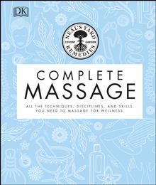 Neal's Yard Remedies Complete Massage: All the Techniques, Disciplines, and Skills you need to Massage for Wellness