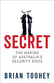 Secret: The Making of Australia's Security State