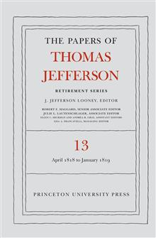 The Papers of Thomas Jefferson: Retirement Series, Volume 13: 22 April 1818 to 31 January 1819