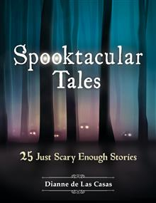 Spooktacular Tales: 25 Just Scary Enough Stories: 25 Just Scary Enough Stories