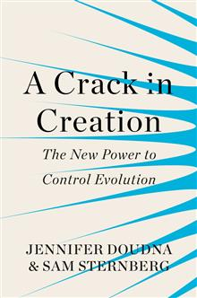 A Crack in Creation: The New Power to Control Evolution