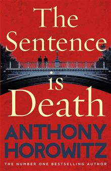 The Sentence is Death: A mind-bending murder mystery from the bestselling author of THE WORD IS MURDER