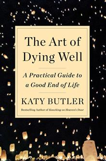 The Art of Dying Well: A Practical Guide to a Good End of Life
