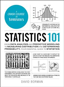 Statistics 101: From Data Analysis and Predictive Modeling to Measuring Distribution and Determining Probability, Your Essential Guide to Statistics