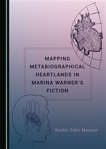 Mapping Metabiographical Heartlands in Marina Warner's Fiction