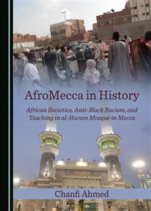 AfroMecca in History: African Societies, Anti-Black Racism, and Teaching in al-Haram Mosque in Mecca
