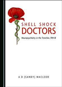 Shell Shock Doctors: Neuropsychiatry in the Trenches, 1914-18