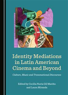 Identity Mediations in Latin American Cinema and Beyond: Culture, Music and Transnational Discourses