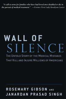 Wall of Silence: The Untold Story of the Medical Mistakes That Kill and Injure Millions of Americans