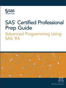 SAS Certified Professional Prep Guide: Advanced Programming Using SAS 9.4