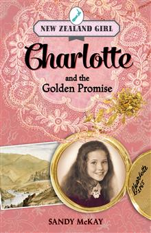 New Zealand Girl: Charlotte and the Golden Promise