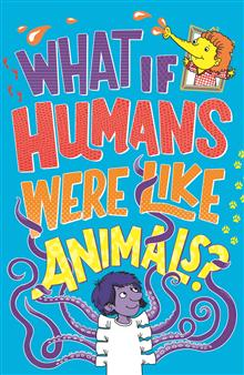 What If ...: Humans Were Like Animals?
