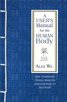 A User's Manual for the Human Body: How Traditional Chinese Medicine helps the body heal itself