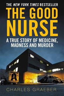 The Good Nurse: A True Story of Medicine, Madness and Murder