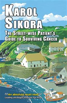 The street-wise patient's guide to surviving cancer: How to be an active, organised, informed and welcomed patient