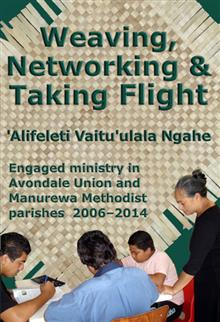 Weaving, Networking & Taking Flight: Engaged ministry in Avondale Union and Manurewa Methodist parishes 2006-2014