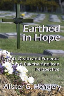 Earthed in Hope: Dying, Death and Funerals - A Pakeha Anglican Perspective