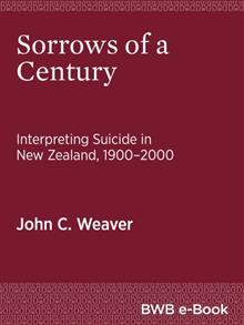 Sorrows of a Century: Interpreting Suicide in New Zealand, 1900-2000