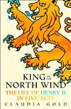 King of the North Wind: The Life of Henry II in Five Acts