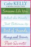 Cathy Kelly 6-Book Collection: Someone Like You, What She Wants, Just Between Us, Best of Friends, Always and Forever, Past Secrets