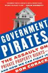Government Pirates: The Assault on Private Property Rights--and How We Can Fight It