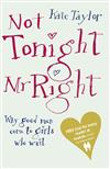 Not Tonight Mr Right: Why Good Men Come to Girls Who Wait