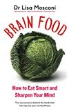 Brain Food: How to Eat Smart and Sharpen Your Mind