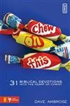 Chew on This: 31 Biblical Devotions into the Heart of Christ