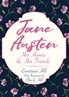 Jane Austen: Her Homes and Her Friends