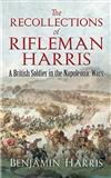 The Recollections of Rifleman Harris: A British Soldier in the Napoleonic Wars