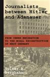 Journalists between Hitler and Adenauer: From Inner Emigration to the Moral Reconstruction of West Germany