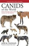 Canids of the World: Wolves, Wild Dogs, Foxes, Jackals, Coyotes, and Their Relatives
