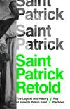 Saint Patrick Retold: The Legend and History of Ireland's Patron Saint
