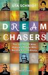 Dream Chasers: The Journey of Nine Ordinary People Who Became Extraordinary