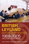British Leyland Motor Corporation 1968-2005: The Story from Inside