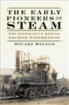 The Early Pioneers of Steam: The Inspiration Behind George Stephenson