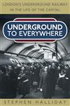 Underground to Everywhere: London's Underground Railway in the Life of the Capital