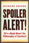 Spoiler Alert!: (It's a Book about the Philosophy of Spoilers)