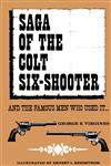 Saga of the Colt Six-Shooter: and the Famous Men Who Used it...