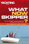 What Now Skipper?: Test Your Navigation and Seamanship Skills and Learn from Expert Answers