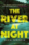 The River at Night: A Taut and Gripping Thriller